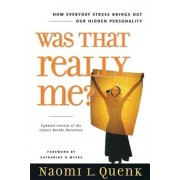 Was That Really Me': How Everyday Stress Brings Out Our Hidden Personality, Paperback/Naomi L. Quenk