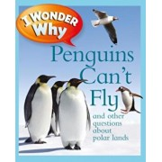 I Wonder Why Penguins Can't Fly: And Other Questions about Polar Lands, Paperback/Pat Jacobs