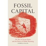 Fossil Capital: The Rise of Steam Power and the Roots of Global Warming, Paperback/Andreas Malm