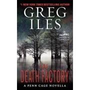 The Death Factory: A Penn Cage Novella, Paperback/Greg Iles