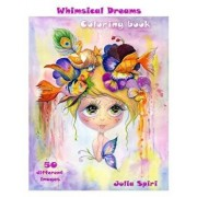 Adult Coloring Book - Whimsical Dreams: Color Up a Fantasy, Magic Characters. All Ages. 50 Different Images Printed on Single-Sided Pages, Paperback/Julia Spiri