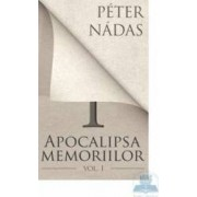 Apocalipsa memoriilor vol. 1 - Peter Nadas