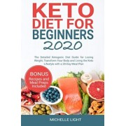 Keto Diet for Beginners 2020: The Detailed Ketogenic Diet Guide for Losing Weight, Transform Your Body and Living the Keto Lifestyle with a 30-Day M, Paperback/Michelle Light