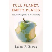 Full Planet, Empty Plates: The New Geopolitics of Food Scarcity, Paperback/Lester R. Brown