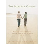 Mindful Couple: How Acceptance and Mindfulness Can Lead You to the Love You Want, Paperback/Robyn D. Walser