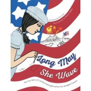 Long May She Wave: The True Story of Caroline Pickersgill and Her Star-Spangled Creation, Hardcover