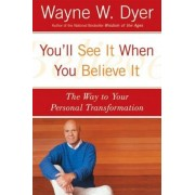 You'll See It When You Believe It: The Way to Your Personal Transformation, Paperback