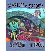 Listen, My Bridge Is So Cool!: The Story of the Three Billy Goats Gruff as Told by the Troll, Paperback/Nancy Loewen
