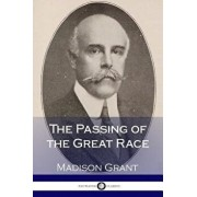 The Passing of the Great Race, Paperback/Madison Grant