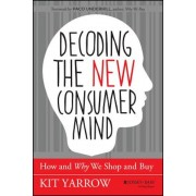 Decoding the New Consumer Mind: How and Why We Shop and Buy, Hardcover