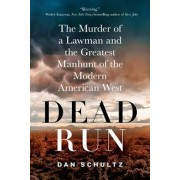 Dead Run: The Murder of a Lawman and the Greatest Manhunt of the Modern American West, Paperback