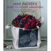 Jane Packers Guide to Flower Arranging: Easy Techniques for Fabulous Flower Arranging, Paperback