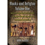 Blacks and Religion Volume One: What Did Africa Contribute to the Origin of Religion? the Equinox and the Real Story Behind Easter & Understanding the
