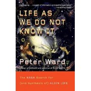Life as We Do Not Know It: The NASA Search for (and Synthesis Of) Alien Life, Paperback/Peter Ward