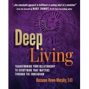 Deep Living: Transforming Your Relationship to Everything That Matters Through the Enneagram, Paperback/Roxanne Howe-Murphy