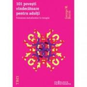 101 povesti vindecatoare pentru adulti. Folosirea metaforelor in terapie