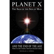 Planet X, the Sign of the Son of Man, and the End of the Age: Planet X at the Creation, Nativity & Second Coming