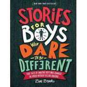 Stories for Boys Who Dare to Be Different: True Tales of Amazing Boys Who Changed the World Without Killing Dragons, Hardcover/Ben Brooks