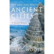 The Life and Death of Ancient Cities par Woolf & Greg Directeur & Institute of Classical Studies & Director & Institute of Classical Studies & Univ...