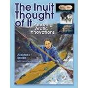 The Inuit Thought of It: Amazing Arctic Innovations, Paperback/Alootook Ipellie