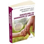 Disciplina cu dragoste si limite: solutii practice si linistitoare pentru cele mai frecvente 43 de probleme de comportament din copilarie