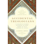 Accidental Theologians: Four Women Who Shaped Christianity, Paperback