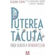 Puterea tacuta - Susan Cain Gregory Mone Erica Moroz