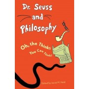 Dr. Seuss and Philosophy: Oh, the Thinks You Can Think!, Paperback