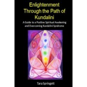 Enlightenment Through the Path of Kundalini: A Guide to a Positive Spiritual Awakening and Overcoming Kundalini Syndrome, Paperback