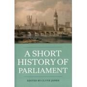 Short History of Parliament - England, Great Britain, the United Kingdom, Ireland and Scotland, Paperback/Clyve Jones