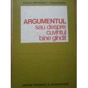 Argumentul Sau Despre Cuvintul Bine Gindit - Eugen Nastasel Ioana Ursu