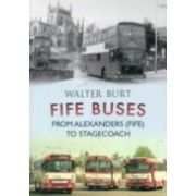 Fife Buses - from Alexanders (Fife) to Stagecoach (Burt Walter)(Paperback) (9781445609928)