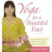 Yoga for a Beautiful Face: Easy Exercises to Help You Look Young Again, Paperback