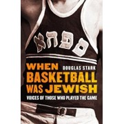 When Basketball Was Jewish: Voices of Those Who Played the Game, Hardcover/Douglas Stark