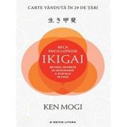 Mica enciclopedie ikigai: metoda japoneza de descoperire a scopului in viata/Ken Mogi