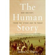 The Human Story: Our History, from the Stone Age to Today, Paperback/James C. Davis