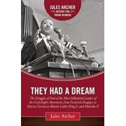 They Had a Dream: The Struggles of Four of the Most Influential Leaders of the Civil Rights Movement, from Frederick Douglass to Marcus, Hardcover/Jules Archer