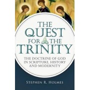 The Quest for the Trinity: The Doctrine of God in Scripture, History and Modernity, Paperback/Stephen R. Holmes