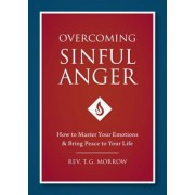Overcoming Sinful Anger: How to Master Your Emotions and Bring Peace to Your Life, Paperback