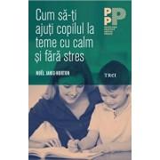 Cum sa-ti ajuti copilul la teme cu calm si fara stres/Noel Janis - Norton