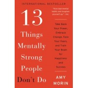 13 Things Mentally Strong People Don't Do: Take Back Your Power, Embrace Change, Face Your Fears, and Train Your Brain for Happiness and Success, Paperback