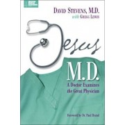 Jesus, M.D.: A Doctor Examines the Great Physician, Paperback/David Stevens