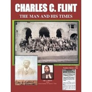 Charles C. Flint the Man and His Times, Paperback/Agin Abass Shaheed