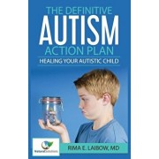 The Definitive Autism Action Plan: Healing Your Autistic Child: Guide for Families, Educators and Health Professional for Healing Autistic People, Paperback/Md Rima E. Laibow