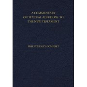 A Commentary on Textual Additions to the New Testament, Paperback