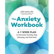 The Anxiety Workbook: A 7-Week Plan to Overcome Anxiety, Stop Worrying, and End Panic, Paperback