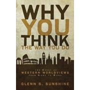 Why You Think the Way You Do: The Story of Western Worldviews from Rome to Home, Paperback/Glenn S. Sunshine