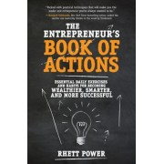The Entrepreneurs Book of Actions: Essential Daily Exercises and Habits for Becoming Wealthier, Smarter, and More Successful, Hardcover