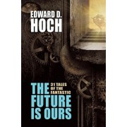 The Future Is Ours: The Collected Science Fiction of Edward D. Hoch, Paperback/Edward D. Hoch