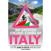 100 Greatest Cycling Climbs of Italy. A guide to the famous mountains of the Giro d'Italia and beyond, Paperback/Simon Warren